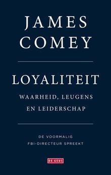 James Comey Loyaliteit - Waarheid, leugens en leiderschap - De voormalig FBI-directeur spreekt