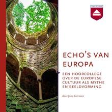 Joep Leerssen Echo's van Europa - Een hoorcollege over de Europese cultuur als mythe en beeldvorming