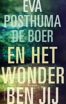 Eva Posthuma de Boer En het wonder ben jij