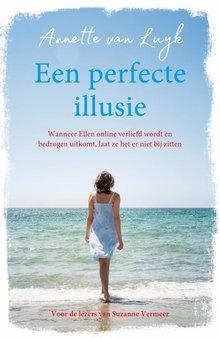 Annette van Luyk Een perfecte illusie - Wanneer Ellen online verliefd wordt en bedrogen uitkomt, laat ze het er niet bij zitten