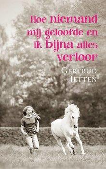 Gertrud Jetten Hoe niemand mij geloofde en ik bijna alles verloor