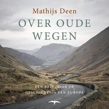 Mathijs Deen Over oude wegen - Een reis door de geschiedenis van Europa