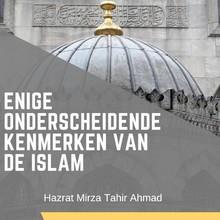 Hazrat Mirza Tahir Ahmad Enige onderscheidende kenmerken van de Islam