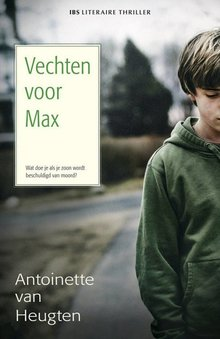 Antoinette van Heugten Vechten voor Max - Wat doe je als je zoon wordt beschuldigd van moord?