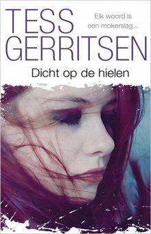 Tess Gerritsen Dicht op de hielen - Elk woord is een mokerslag...