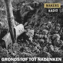 MakersRadio Grondstof tot nadenken - MakersRadio #2