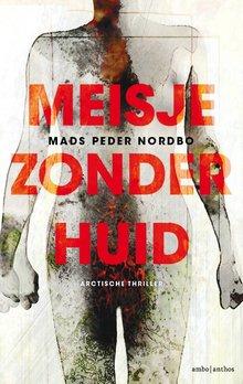 Mads Peder Nordbo Meisje zonder huid - Arctische thriller
