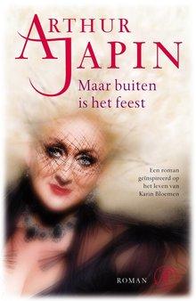 Arthur Japin Maar buiten is het feest - Een roman geïnspireerd op het leven van Karin Bloemen