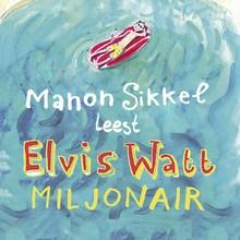 Manon Sikkel Elvis Watt, miljonair
