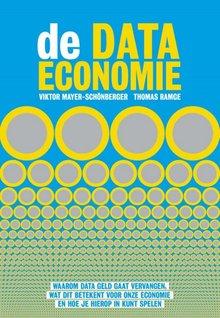 Viktor Mayer-Schönberger; Thomas Ramge De data-economie - Waarom data geld gaat vervangen, wat dit betekent voor onze economie en hoe je hierop in kunt spelen