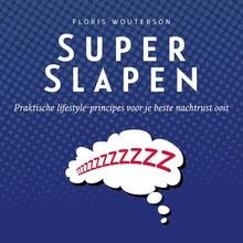 Floris Wouterson SuperSlapen - Praktische lifestyle-principes voor je beste nachtrust ooit