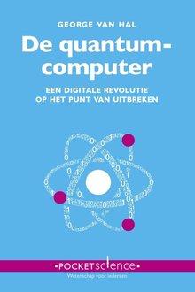 George van Hal De quantumcomputer - Een digitale revolutie op het punt van uitbreken