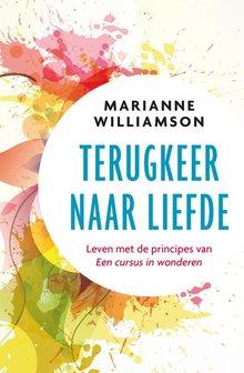 Marianne Williamson Terugkeer naar liefde - Leven met de principes van Een cursus in wonderen