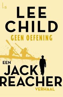 Lee Child Geen oefening - Een Jack Reacher verhaal