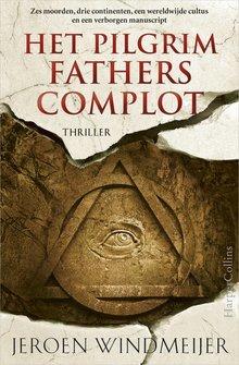 Jeroen Windmeijer Het Pilgrim Fathers complot - Zes moorden, drie continenten, een wereldwijde cultus en een verborgen manuscript