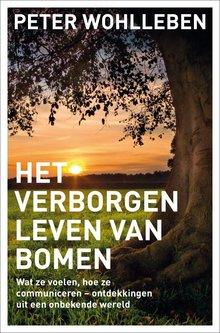 Peter Wohlleben Het verborgen leven van bomen - Wat ze voelen, hoe ze communiceren - ontdekkingen uit een onbekende wereld