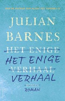 Julian Barnes Het enige verhaal - Van de auter van Alsof het voorbij is