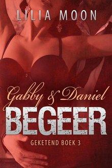 Lilia Moon Begeer - Gabby & Daniel - Geketend Boek 3