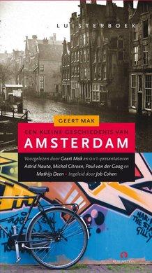 Geert Mak Een kleine geschiedenis van Amsterdam - Voorgelezen door Geert Mak en OVT-presentatoren Astrid Nauta, Michal Citroen, Paul van der Gaag en Mathijs Deen - Ingeleid door Job Cohen