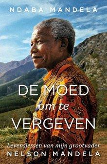 Ndaba Mandela De moed om te vergeven - Levenslessen van mijn grootvader Nelson Mandela