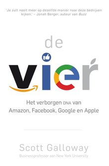 Scott Galloway De vier - Het verborgen DNA van Amazon, Facebook, Google en Apple