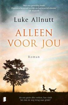 Luke Allnutt Alleen voor jou - Als een gezin alles verliest, hoe vindt het dan de weg terug naar geluk?