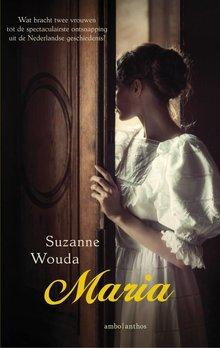Suzanne Wouda Maria - Wat bracht twee vrouwen tot de spectaculairste ontsnapping uit de Nederlandse geschiedenis?