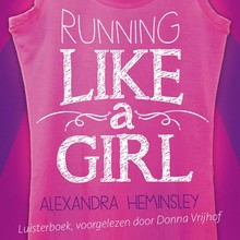 Alexandra Heminsley Running like a girl - De onweerstaanbaar grappige geschiedenis van de mollige bankzitster die zich ontplooit tot gedreven marathonloopster