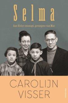 Carolijn Visser Selma - Aan Hitler ontsnapt, gevangene van Mao