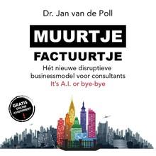 Jan van de Poll Muurtje Factuurtje - Hét nieuwe disruptieve businessmodel voor consultants - It's A.I. or bye-bye