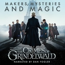 Pottermore Fantastic Beasts: The Crimes of Grindelwald – Makers, Mysteries and Magic - The Official Audio Documentary