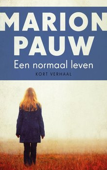 Marion Pauw Een normaal leven - Kort verhaal