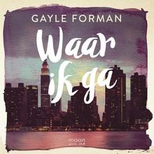Gayle Forman Waar ik ga