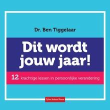 Ben Tiggelaar Dit wordt jouw jaar! - 12 krachtige lessen in persoonlijke verandering