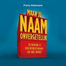 Floris Hülsmann Maak je naam onvergetelijk - Zo maak je een bedrijfsnaam die wél werkt