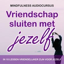 Suzan van der Goes Vriendschap sluiten met jezelf - Online audiocursus van 10 lessen waarin je leert om vriendelijker en met meer compassie er voor jezelf te zijn