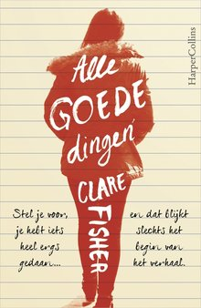 Clare Fisher Alle goede dingen - Stel je voor, je hebt iets heel ergs gedaan... en dat blijkt slechts het begin van het verhaal.