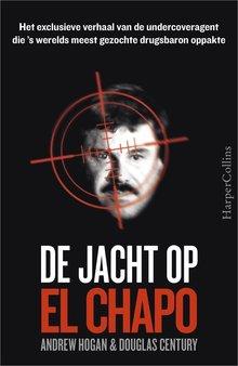 Andrew Hogan De jacht op El Chapo - Het exclusieve verhaal van de undercoveragent die 's werelds meest gezochte drugsbaron oppakte