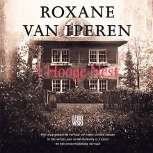 Roxane van Iperen 't Hooge Nest - Het waargebeurde verhaal van twee joodse zussen in het verzet, een onderduikvilla in 't Gooi en het onvermijdelijke verraad
