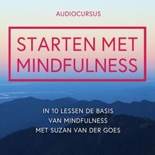 Suzan van der Goes Starten met Mindfulness - Leer om meer bewust te zijn, kalmer en gelukkiger!