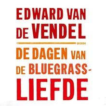 Edward van de Vendel De dagen van de bluegrassliefde