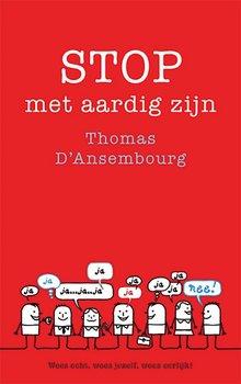 Thomas d'Ansembourg Stop met aardig zijn - Wees echt, wees jezelf, wees eerlijk!