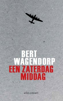Bert Wagendorp Een zaterdagmiddag