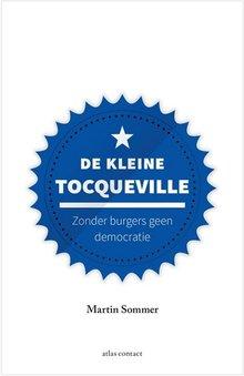 Martin Sommer De kleine Tocqueville - Zonder burgers geen democratie