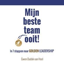 Gwen Dudok van Heel Mijn beste team ooit! - In 7 stappen naar Golden Leadership