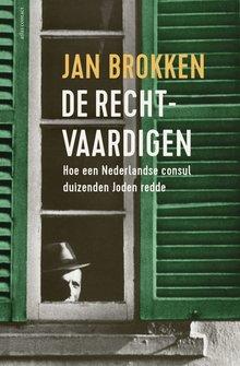 Jan Brokken De rechtvaardigen - Hoe een Nederlandse consul duizenden Joden redde