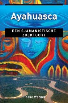 Rinske Warner Ayahuasca - Een Sjamanistische zoektocht