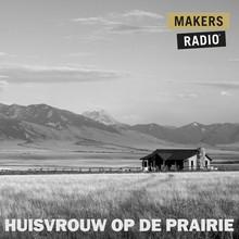 MakersRadio Huisvrouw op de prairie - MakersRadio
