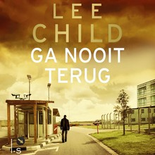 Lee Child Ga nooit terug - De nieuwe Jack Reacher thriller - Verkorte versie
