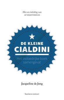 Jacqueline de Jong De kleine Cialdini - Het invloedrijke boek samengevat - Met een inleiding van Ap Dijksterhuis